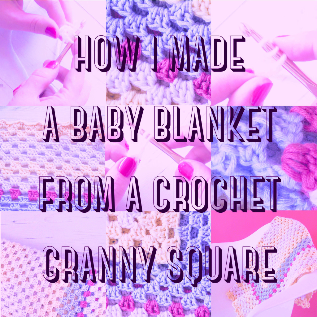 How I made a baby blanket from a crochet granny square