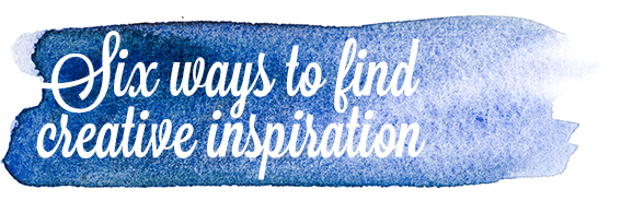 Six ways to find creative inspiration